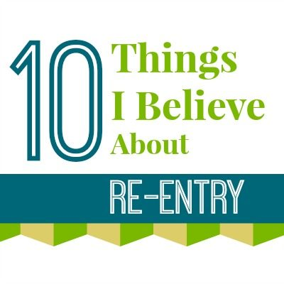 10ThingsIBelieveAboutReEntry