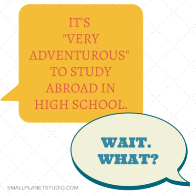 IT'S _VERY ADVENTEROUS_ TO STUDY ABROAD
