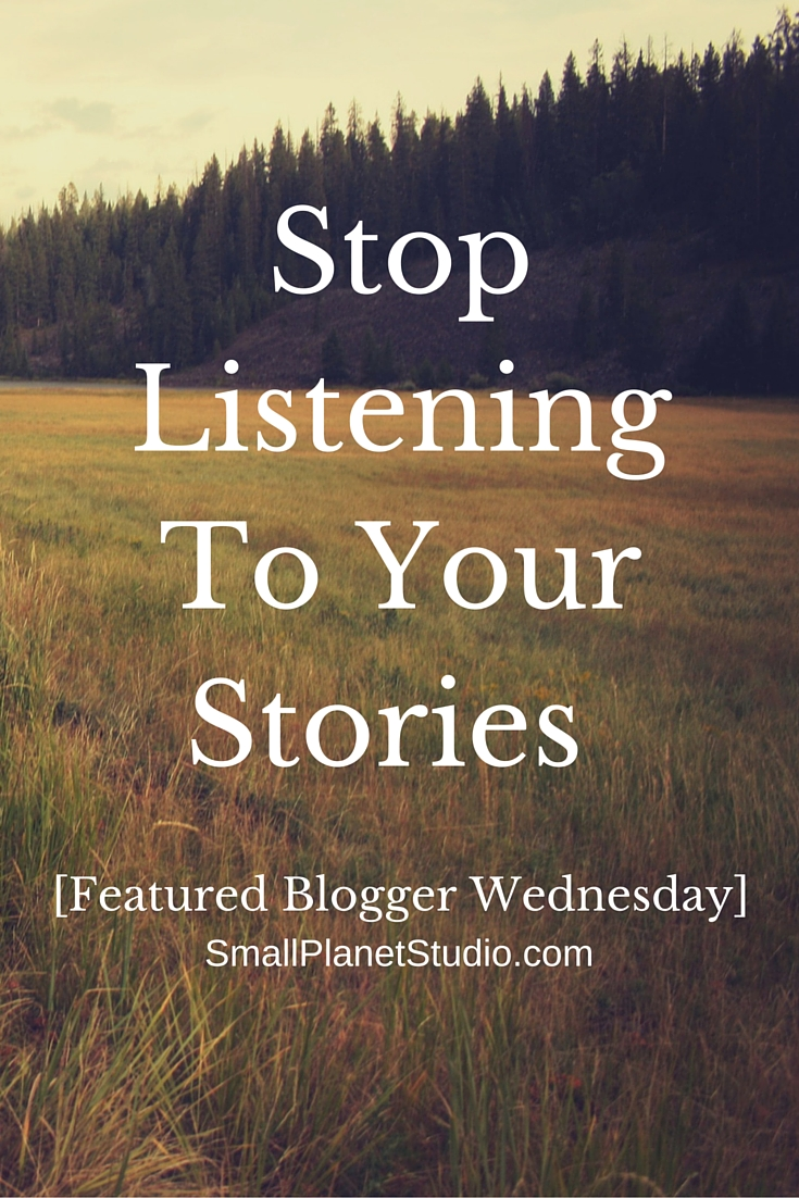 Stop Listening To Your Stories