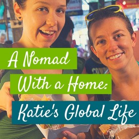 A Nomad With A Home: Katie's Global Life