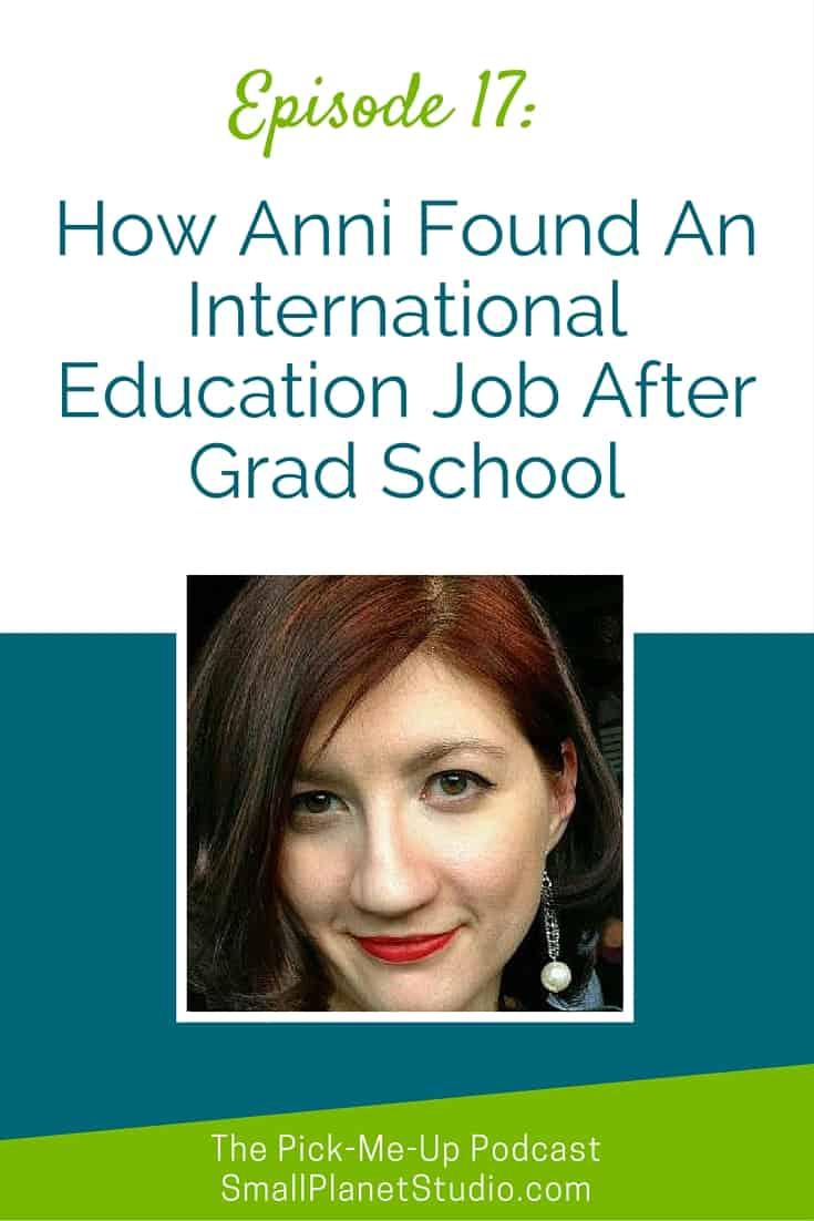 Ep 17_ How Anni Found An International Education Job After Grad School